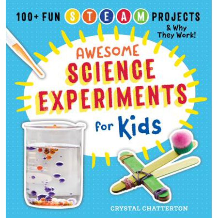Awesome Science Experiments for Kids: 100+ Fun STEAM Projects and Why They Work (Paperback)
