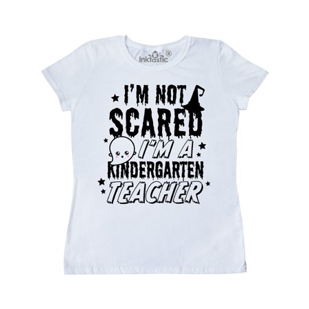 Im Not Scared Im a Kindergarten Teacher Women's T-Shirt ()