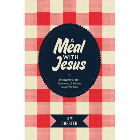 A Meal with Jesus : Discovering Grace, Community, & Mission Around the