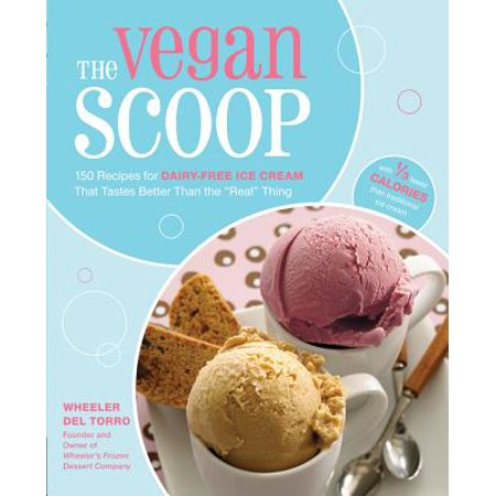The Vegan Scoop : 150 Recipes for Dairy-Free Ice Cream that Tastes Better Than the