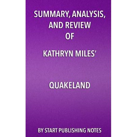 Summary, Analysis, and Review of Kathryn Miles' Quakeland : On the Road to America's Next Devastating