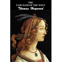 The Fair Maid of the West : Part I and Part II
