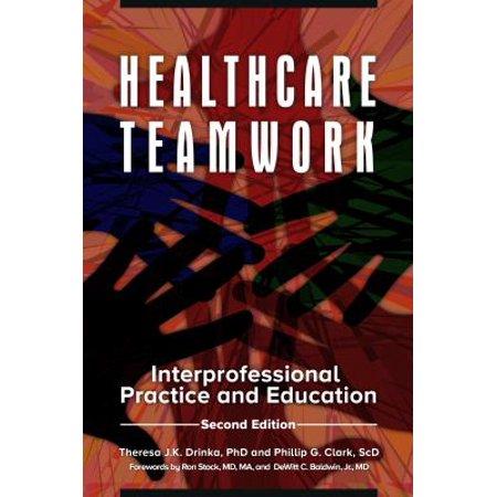 Healthcare Teamwork  Interprofessional Practice And Education