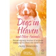 Dogs in Heaven: and Other Animals: Extraordinary stories of animals reaching out from the other side (HarperTrue Fate – A Short Read) - eBook