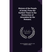 History of the People of Israel, from the Earliest Times to the Distruction of Jerusalem by the Romans;