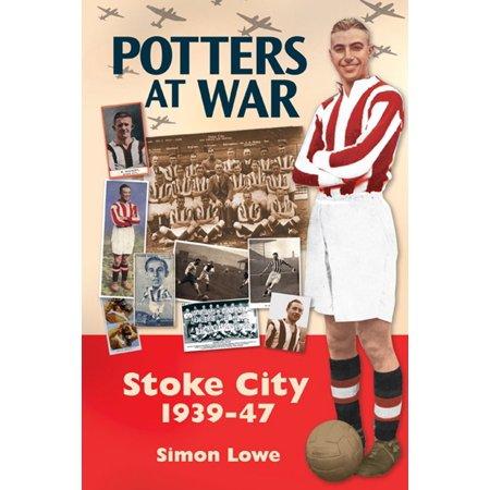 Potters at War: Stoke City 1939-47 - (Stoke City Soccer)