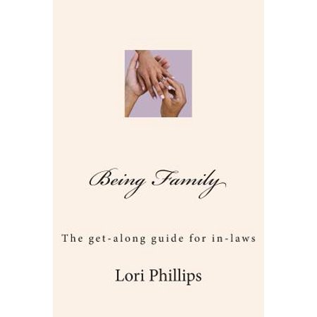 Being Family : The Get-Along Guide for In-Laws (Dealing With The Inlaws And Family Of Origin)