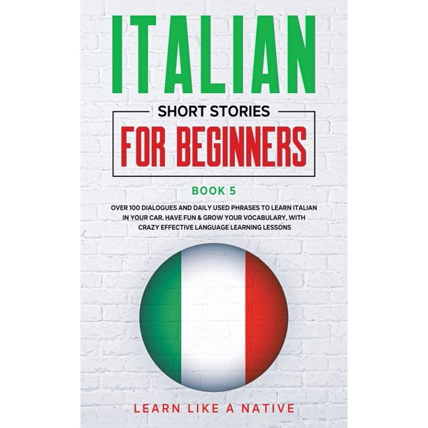 Italian For Adults Italian Short Stories For Beginners Book 5 Over 100 Dialogues And Daily Used