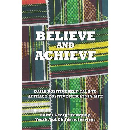 Believe and Achieve, Daily Positive Self-Talk to Attract Positive Results in