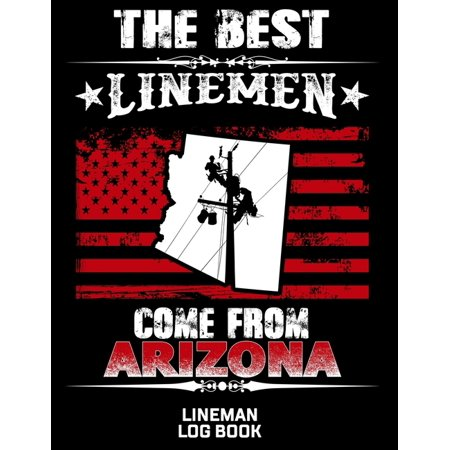 The Best Linemen Come From Arizona Lineman Log Book : Great Logbook Gifts For Electrical Engineer, Lineman And Electrician, 8.5
