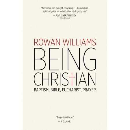 Being Christian : Baptism, Bible, Eucharist, Prayer