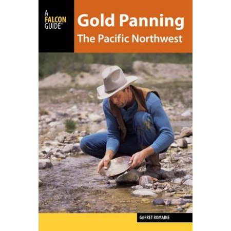 Gold Panning the Pacific Northwest : A Guide to the Area's Best Sites for (Best Colleges In The Pacific Northwest)
