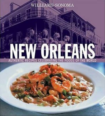 Williams-Sonoma New Orleans: Authentic Recipes Celebrating The Foods Of the World