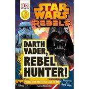 DK Readers L2: Star Wars Rebels: Darth Vader, Rebel Hunter! : Discover the Dark Side!