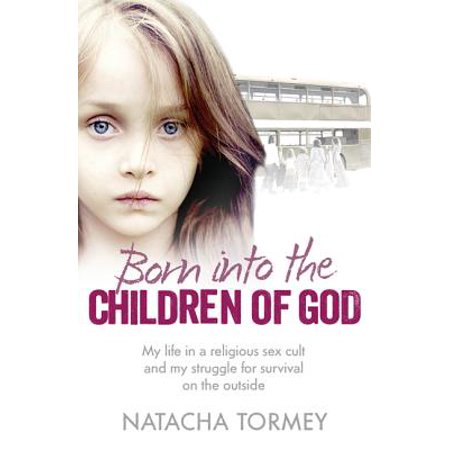 Born Into the Children of God: My Life in a Religious Sex Cult and My Struggle for Survival on the Outside (Kids Religious Gifts)
