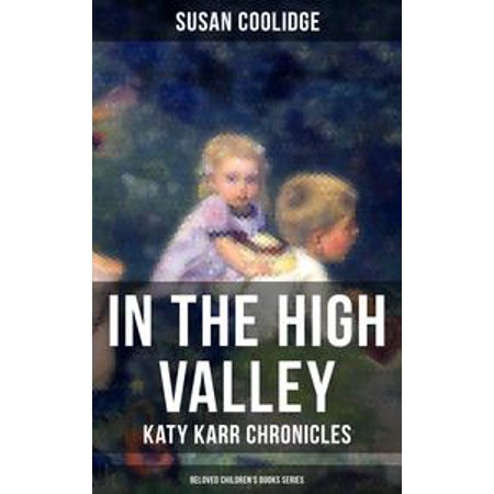 IN THE HIGH VALLEY - Katy Karr Chronicles (Beloved Children's Books Series) - eBook - Party City In Katy
