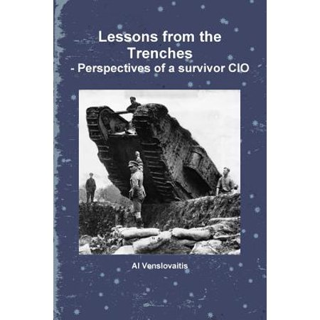 Lessons from the Trenches Perspectives of a Survivor CIO by