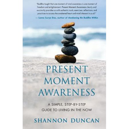 Present Moment Awareness : A Simple, Step-By-Step Guide to Living in the Now