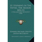 St. Stephen's in the Fifties, the Session 1852-53 : A Parliamentary Retrospect (1906)