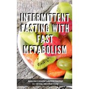 Intermittent Fasting With Fast Metabolism Beginners Guide To Intermittent Fasting 8:16 Diet Steady Weight Loss + Dry Fasting : Guide to Miracle of Fasting - eBook