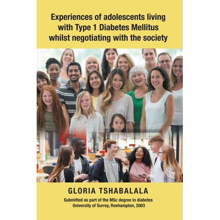 Experiences of Adolescents Living with Type 1 Diabetes Mellitus Whilst Negotiating with the Society - (Nursing Care Plan For Diabetes Mellitus Patient)