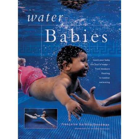 Teaching Your Baby to Swim : Introduce Your Child to Swimming: An Expert Guide Shown Step by Step in More Than 200 (Introducing Your Dog To Your New Baby)