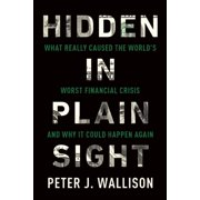 Hidden in Plain Sight: What Really Caused the World's Worst Financial Crisis--And Why It Could Happen Again (Paperback)