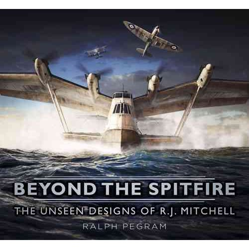 Beyond the Spitfire : The Unseen Designs of R. J. Mitchell