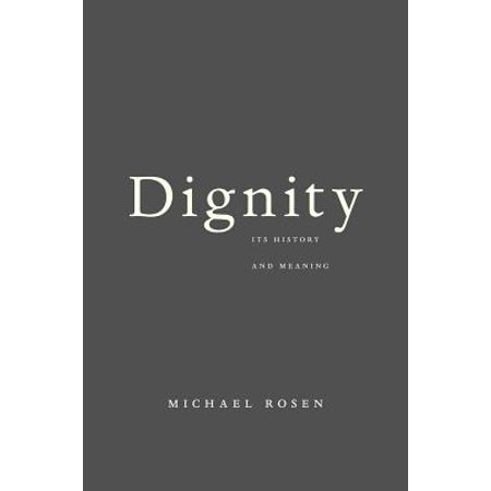 Dignity : Its History and Meaning