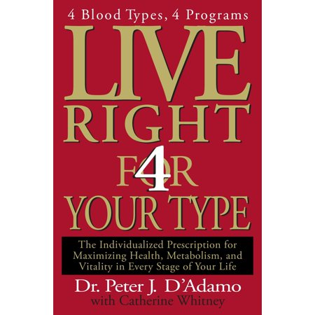 Live Right 4 Your Type : 4 Blood Types, 4 Program -- The Individualized Prescription for Maximizing Health, Metabolism, and Vitality in Every Stage of Your (Medline Four Point)