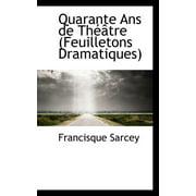 Quarante ANS de Th Tre (Feuilletons Dramatiques)
