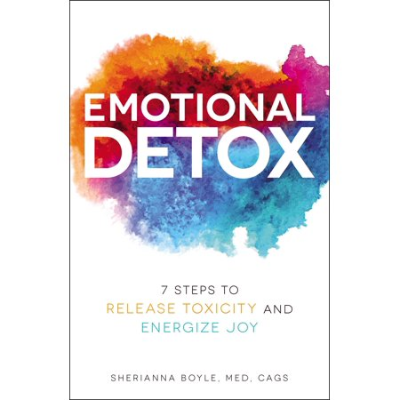 Emotional Detox : 7 Steps to Release Toxicity and Energize