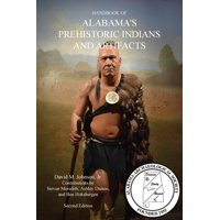Handbook of Alabama's Prehistoric Indians and Artifacts (2nd Ed.) (Paperback)