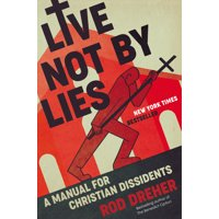 Live Not by Lies : A Manual for Christian Dissidents (Hardcover)