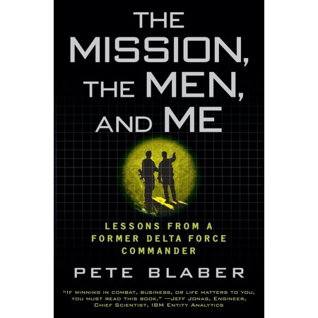 The Mission, the Men, and Me : Lessons from a Former Delta Force - Ground Force Commander