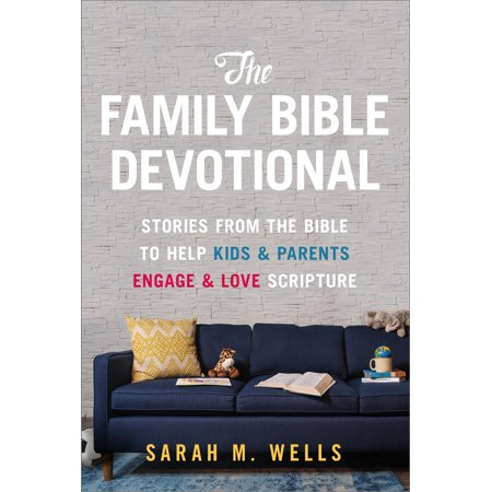 The Family Bible Devotional : Stories from the Bible to Help Kids and Parents Engage and Love