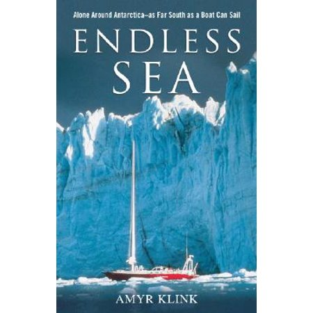 Endless Sea : Alone Around Antarctica--As Far South as a Boat Can