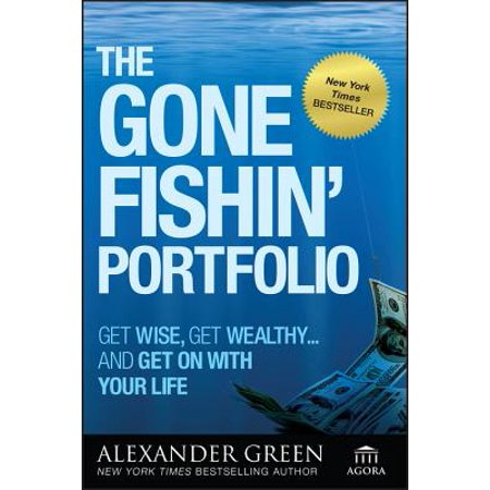 The Gone Fishin' Portfolio : Get Wise, Get Wealthy--And Get on with Your