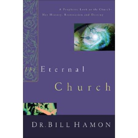 The Eternal Church : A Prophetic Look at the Church--Her History, Restoration, and Destiny](New Destiny Church Halloween)
