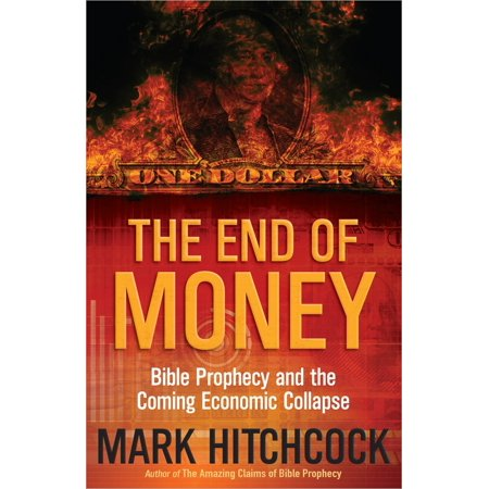 The End of Money : Bible Prophecy and the Coming Economic
