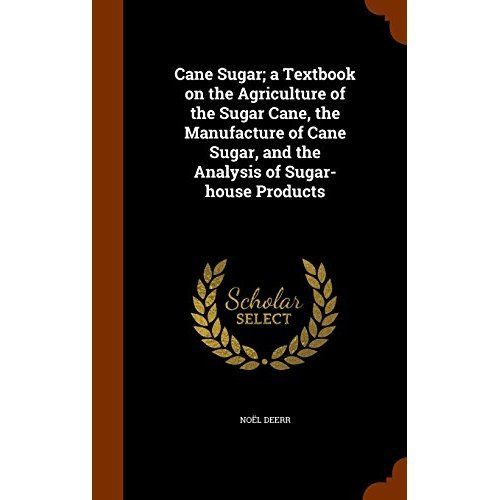 Cane Sugar; A Textbook on the Agriculture of the Sugar Ca...