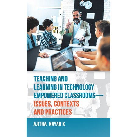 Teaching and Learning in Technology Empowered Classrooms—Issues, Contexts and Practices -