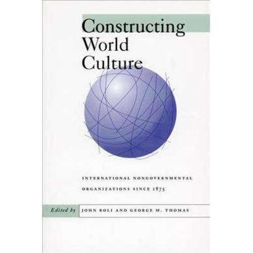 Constructing World Culture: International Nongovernmental Organizations Since 1875