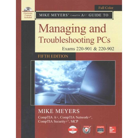 Mike Meyers Comptia A  Guide To Managing And Troubleshooting Pcs  Exams 220 901   220 902