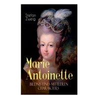 Marie Antoinette. Bildnis eines mittleren Charakters : Die ebenso dramatische wie tragische Biographie von Marie Antoinette