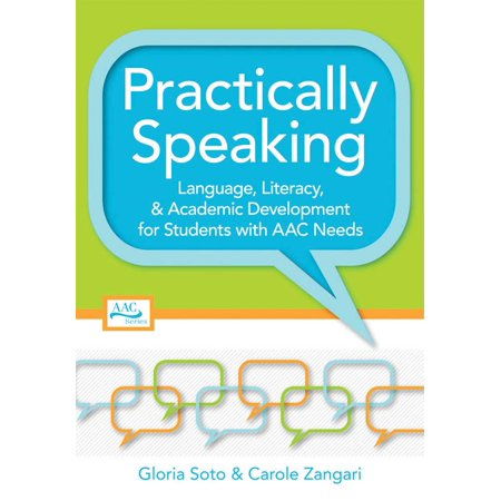 Practically Speaking : Language, Literacy, and Academic Development for Students with AAC (Sa12 Crosscultural Language And Academic Development Certificate)