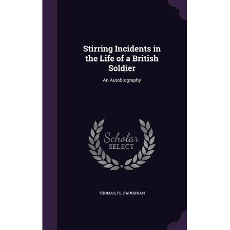 Stirring Incidents in the Life of a British Soldier : An