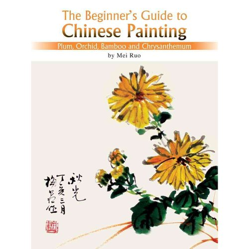 The Beginner's Guide to Chines Painting: Plum, Orchid, Bamboo and Chrysanthemum