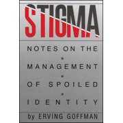 Stigma : Notes on the Management of Spoiled Identity