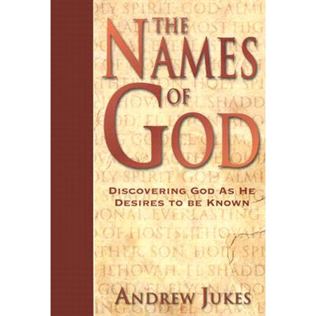 The Names of God : Discovering God as He Desires to Be (The 72 Names Of God In Hebrew)